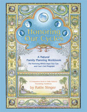 Honoring our Cycles: A Natural Family Planning Workbook by Katie Singer